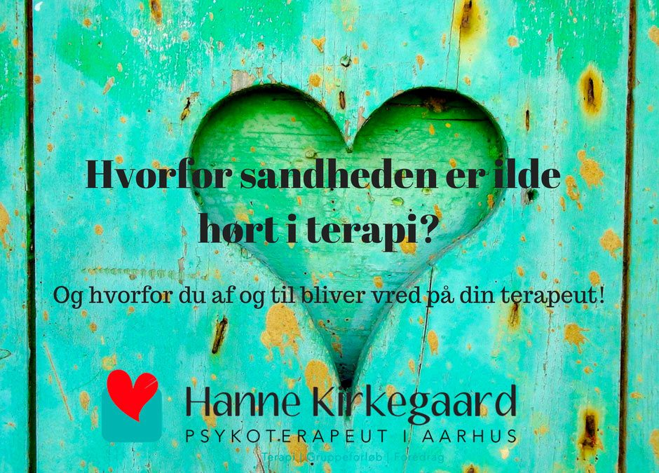 Hvorfor sandheden er ilde hørt i terapi? Og hvorfor du af og til bliver vred på din terapeut!